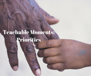 Teachable Moments- Priorities